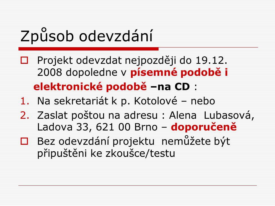 Způsob odevzdání Projekt odevzdat nejpozději do 19.12. 2008 dopoledne v písemné podobě i. elektronické podobě –na CD :