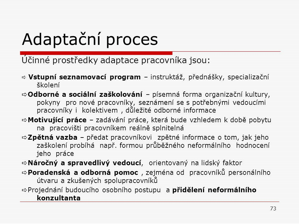Adaptační proces Účinné prostředky adaptace pracovníka jsou: