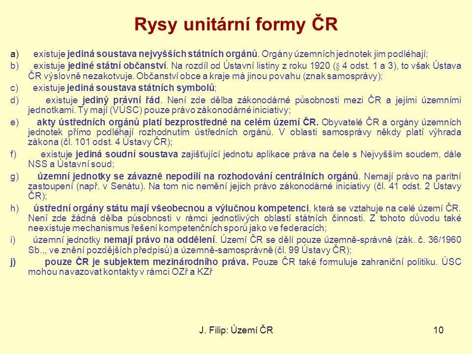 Rysy unitární formy ČR a) existuje jediná soustava nejvyšších státních orgánů. Orgány územních jednotek jim podléhají;