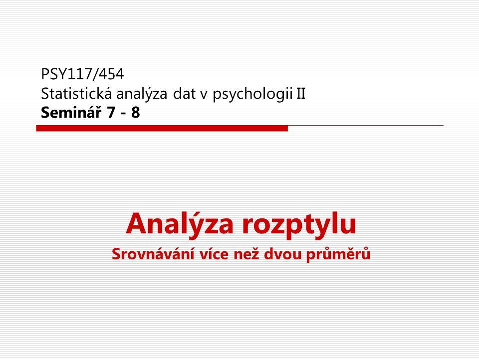 PSY117/454 Statistická analýza dat v psychologii II Seminář 7 - 8