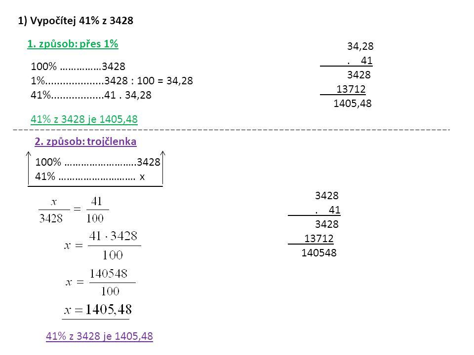 1) Vypočítej 41% z 3428 1. způsob: přes 1% 34,28. . 41. 3428. 13712. 1405,48. 100% ……………3428.