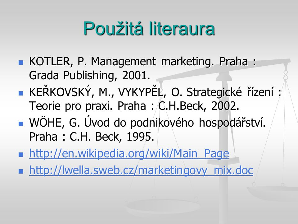 Použitá literaura KOTLER, P. Management marketing. Praha : Grada Publishing, 2001.