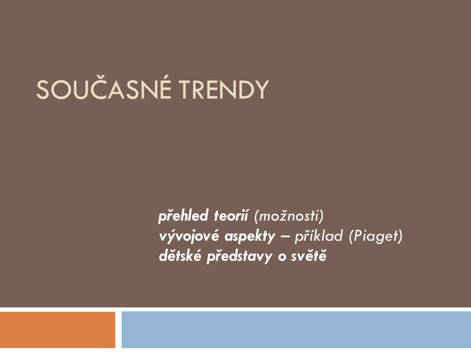Současné trendy přehled teorií (možnosti)