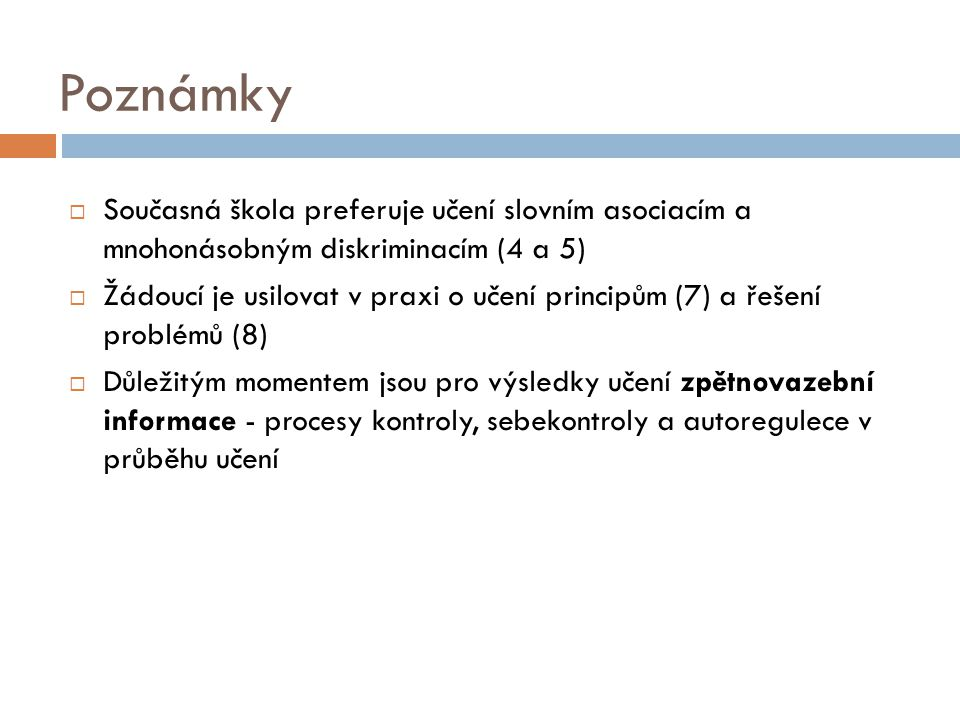 Poznámky Současná škola preferuje učení slovním asociacím a mnohonásobným diskriminacím (4 a 5)