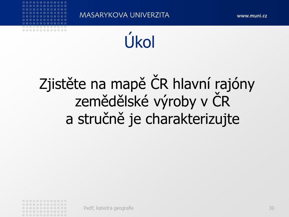 Úkol Zjistěte na mapě ČR hlavní rajóny zemědělské výroby v ČR a stručně je charakterizujte.