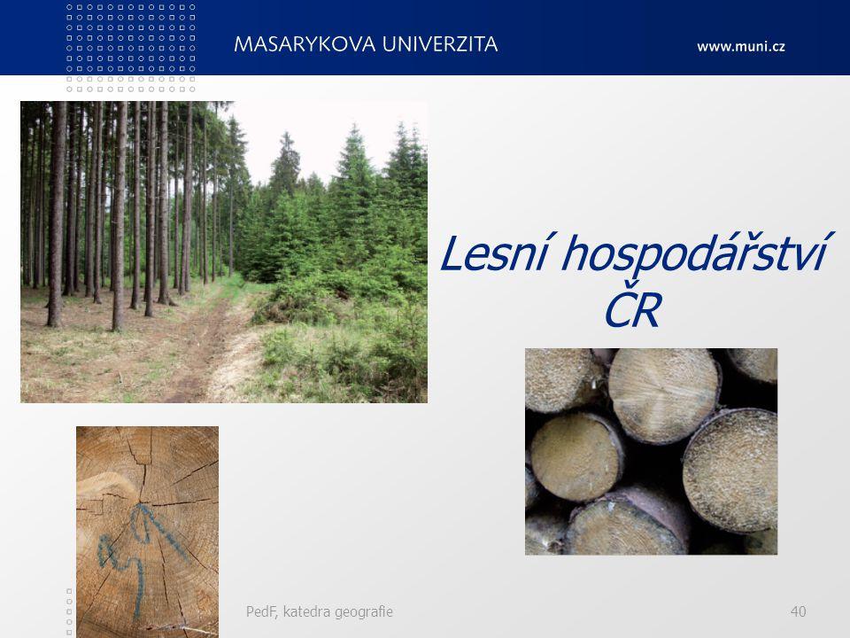 Lesní hospodářství ČR PedF, katedra geografie 40