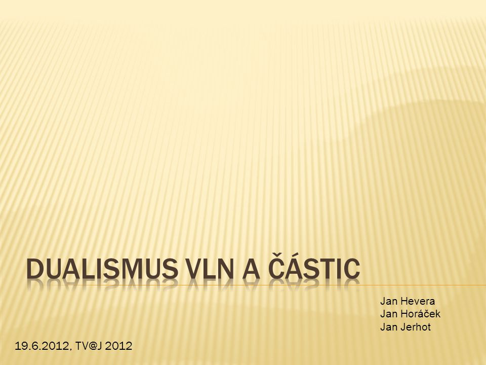 Dualismus vln a částic 19.6.2012, TV@J 2012 Jan Hevera Jan Horáček