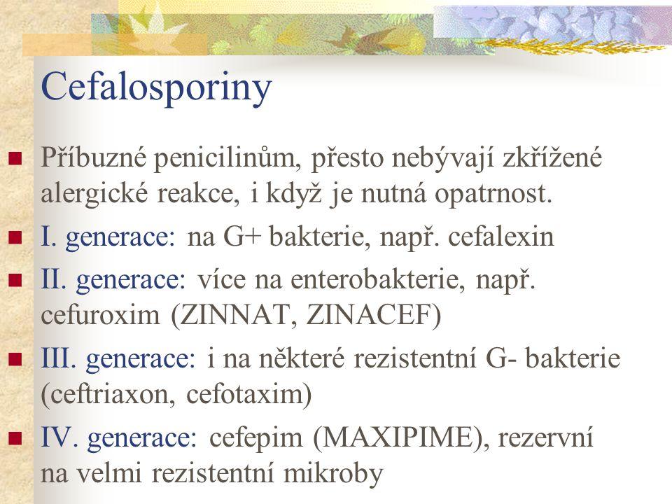 Cefalosporiny Příbuzné penicilinům, přesto nebývají zkřížené alergické reakce, i když je nutná opatrnost.