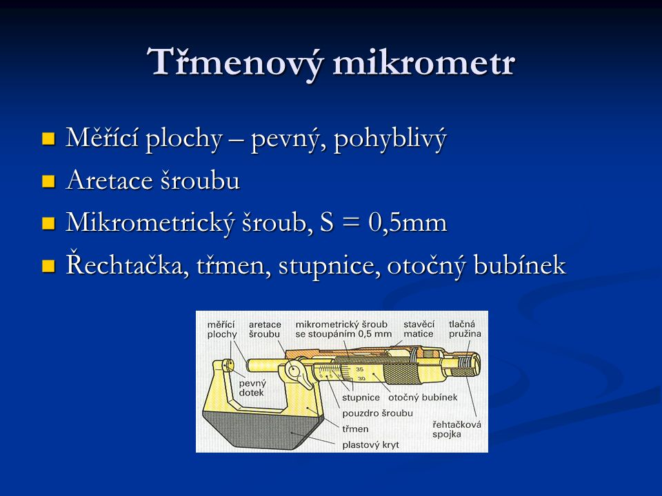 Třmenový mikrometr Měřící plochy – pevný, pohyblivý Aretace šroubu