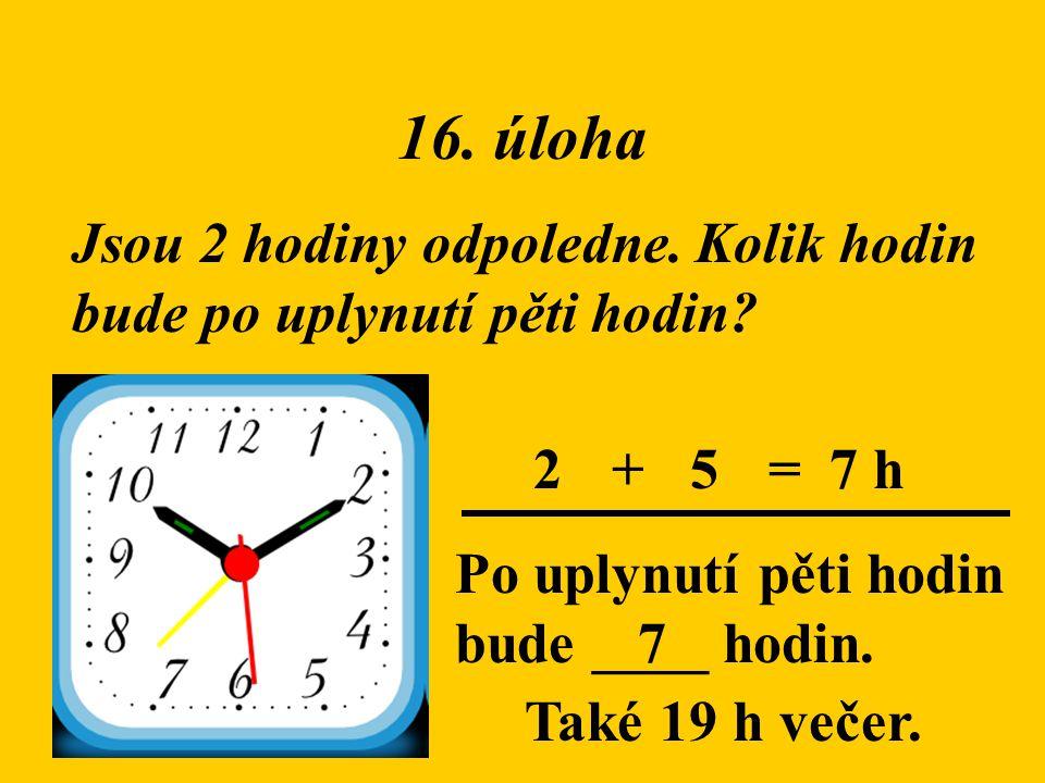 16. úloha Jsou 2 hodiny odpoledne. Kolik hodin