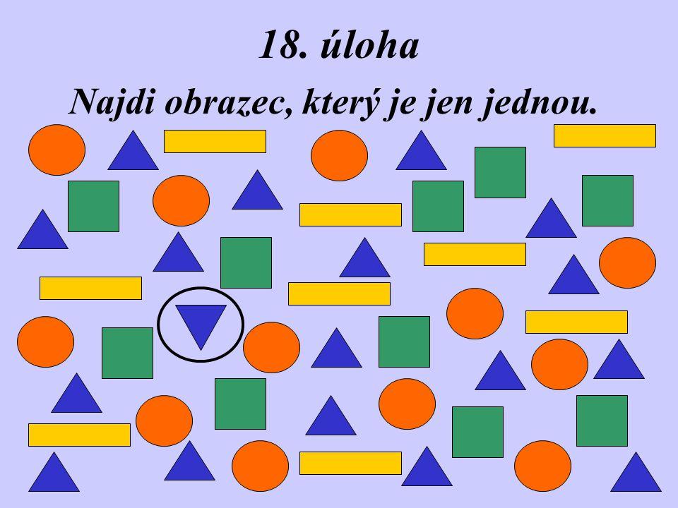 18. úloha Najdi obrazec, který je jen jednou.