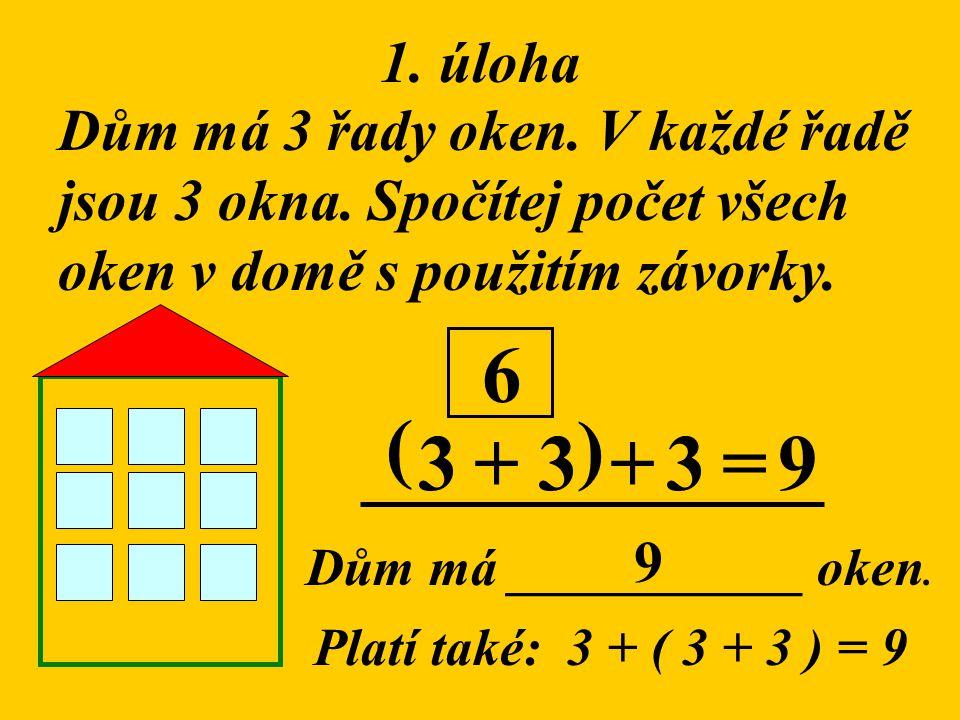 6 ( ) 3 + 3 + 3 = 9 1. úloha Dům má 3 řady oken. V každé řadě