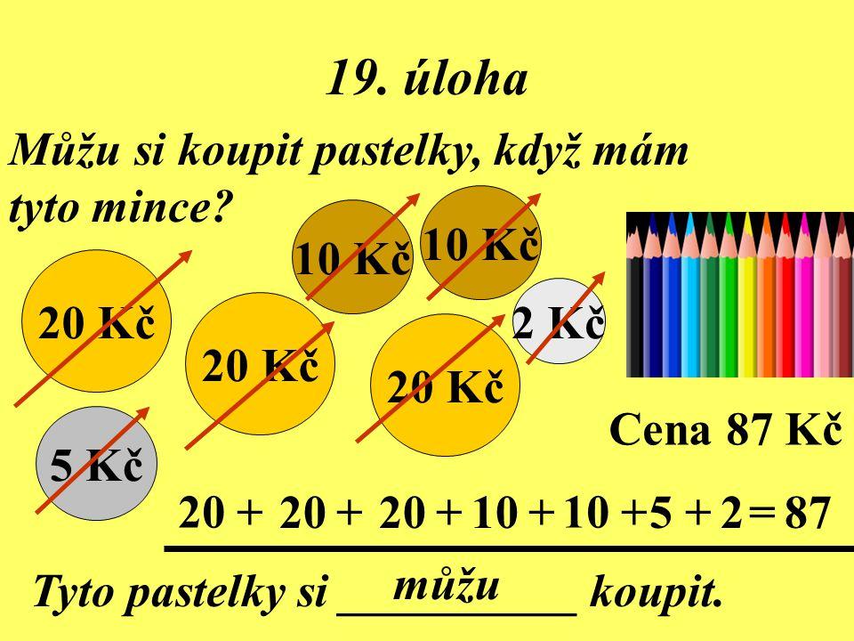 19. úloha Můžu si koupit pastelky, když mám tyto mince 10 Kč 10 Kč