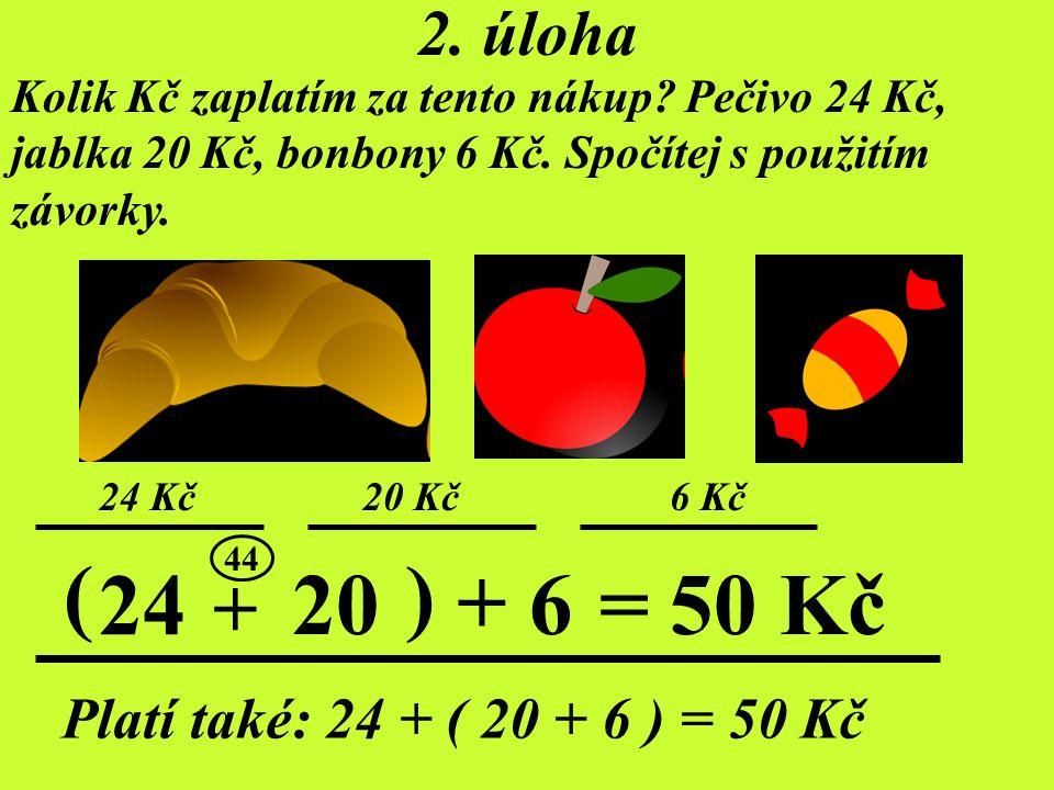 ( ) 24 20 + 6 = 50 Kč + 2. úloha Platí také: 24 + ( 20 + 6 ) = 50 Kč
