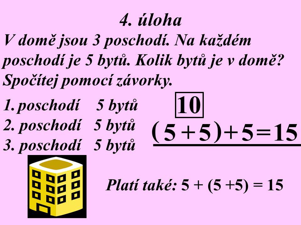 10 ( ) 5 + 5 + 5 = 15 4. úloha V domě jsou 3 poschodí. Na každém