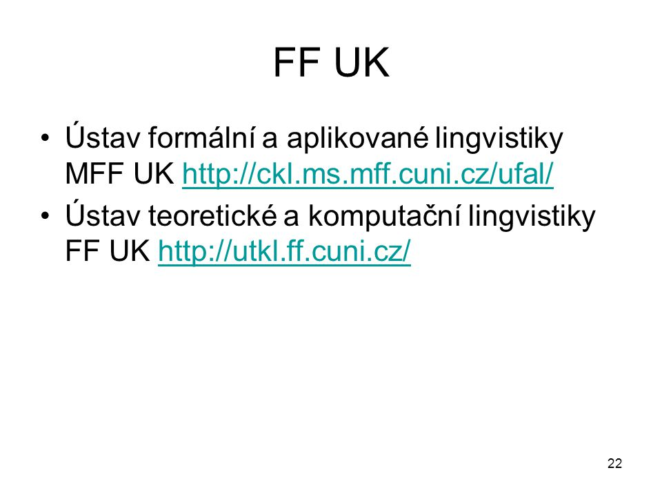 FF UK Ústav formální a aplikované lingvistiky MFF UK http://ckl.ms.mff.cuni.cz/ufal/