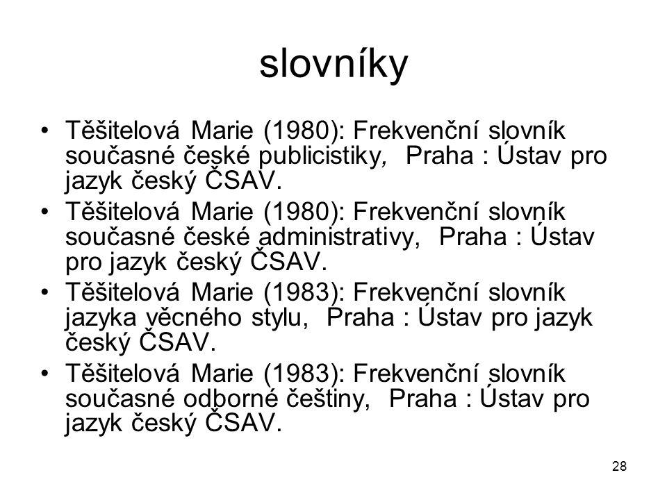 slovníky Těšitelová Marie (1980): Frekvenční slovník současné české publicistiky, Praha : Ústav pro jazyk český ČSAV.