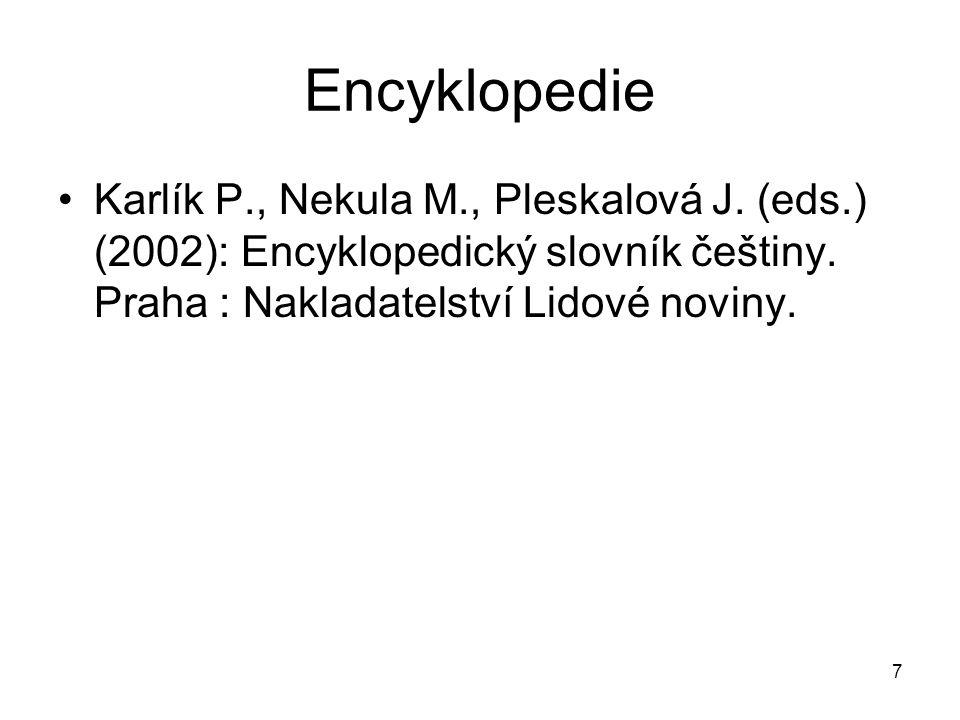 Encyklopedie Karlík P., Nekula M., Pleskalová J. (eds.) (2002): Encyklopedický slovník češtiny.