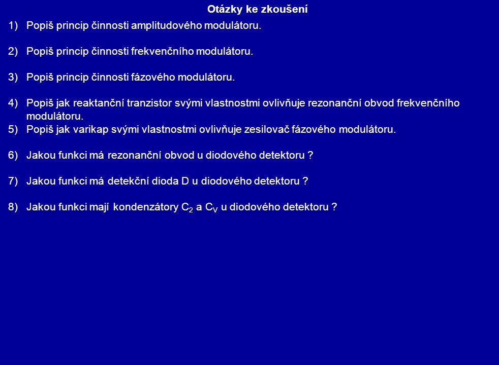 Otázky ke zkoušení Popiš princip činnosti amplitudového modulátoru. Popiš princip činnosti frekvenčního modulátoru.