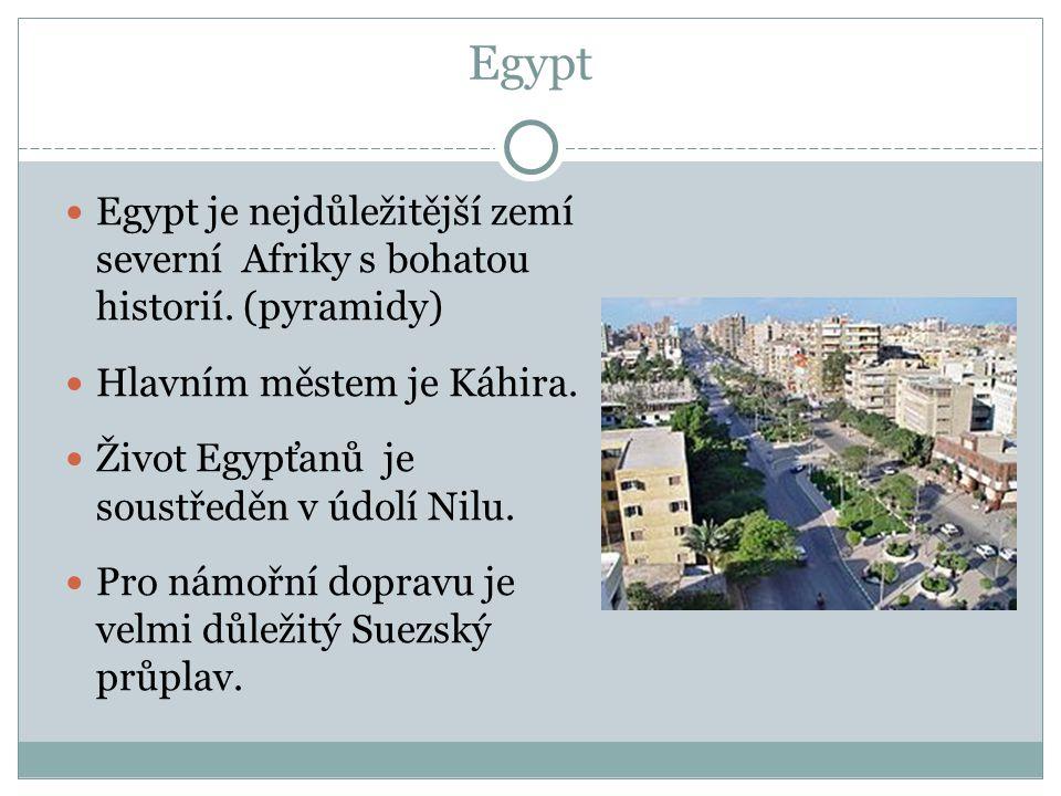 Egypt Egypt je nejdůležitější zemí severní Afriky s bohatou historií. (pyramidy) Hlavním městem je Káhira.
