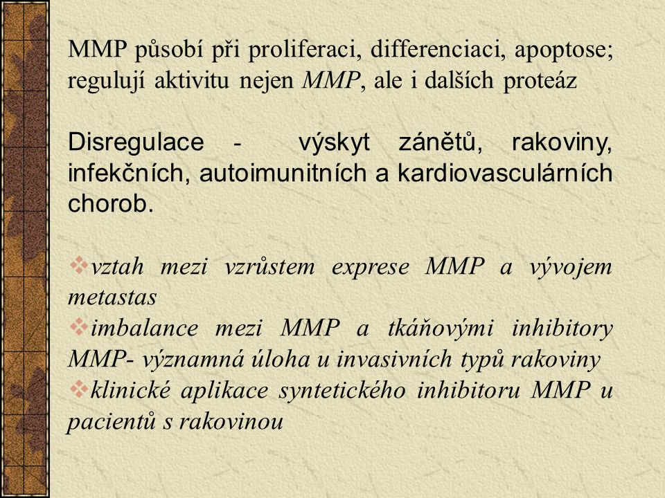 MMP působí při proliferaci, differenciaci, apoptose; regulují aktivitu nejen MMP, ale i dalších proteáz