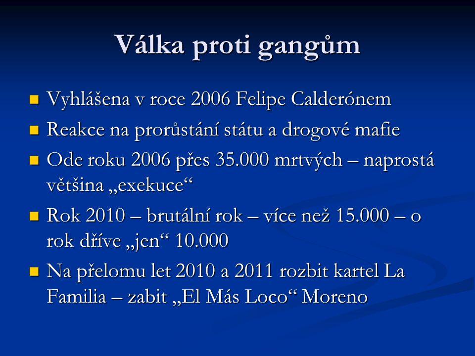 Válka proti gangům Vyhlášena v roce 2006 Felipe Calderónem