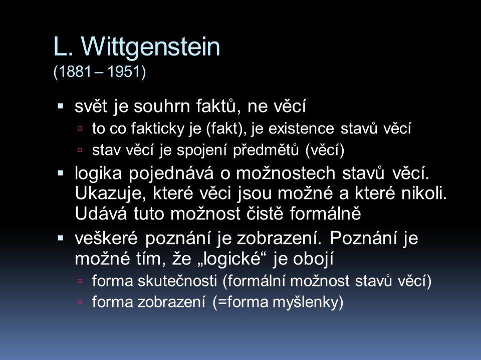 L. Wittgenstein (1881 – 1951) svět je souhrn faktů, ne věcí