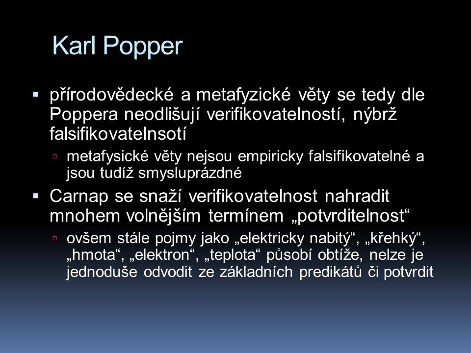 Karl Popper přírodovědecké a metafyzické věty se tedy dle Poppera neodlišují verifikovatelností, nýbrž falsifikovatelnsotí.