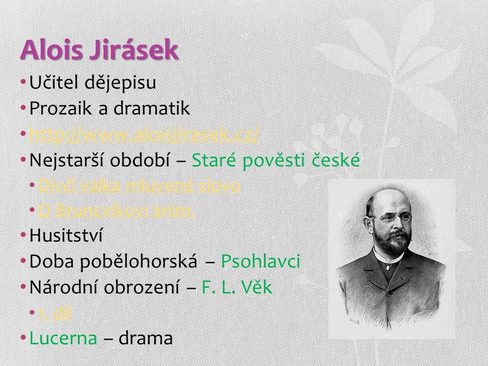 Alois Jirásek Učitel dějepisu Prozaik a dramatik
