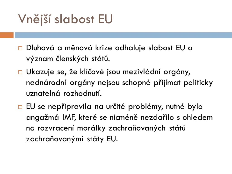 Vnější slabost EU Dluhová a měnová krize odhaluje slabost EU a význam členských států.