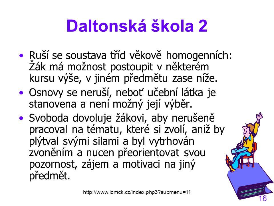 Daltonská škola 2 Ruší se soustava tříd věkově homogenních: Žák má možnost postoupit v některém kursu výše, v jiném předmětu zase níže.