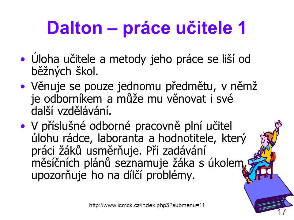 Dalton – práce učitele 1 Úloha učitele a metody jeho práce se liší od běžných škol.