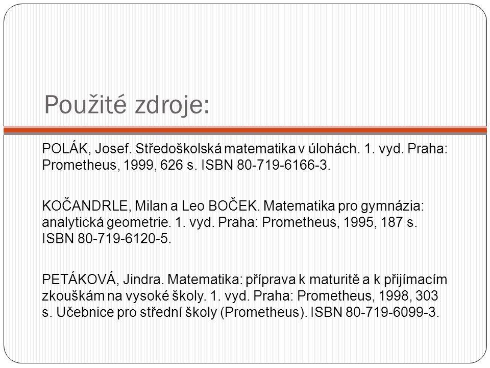 Použité zdroje: POLÁK, Josef. Středoškolská matematika v úlohách. 1. vyd. Praha: Prometheus, 1999, 626 s. ISBN 80-719-6166-3.