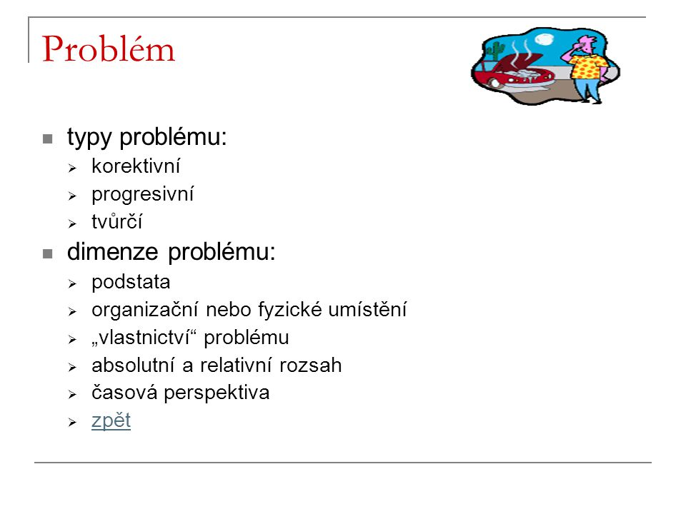 Problém typy problému: dimenze problému: korektivní progresivní tvůrčí