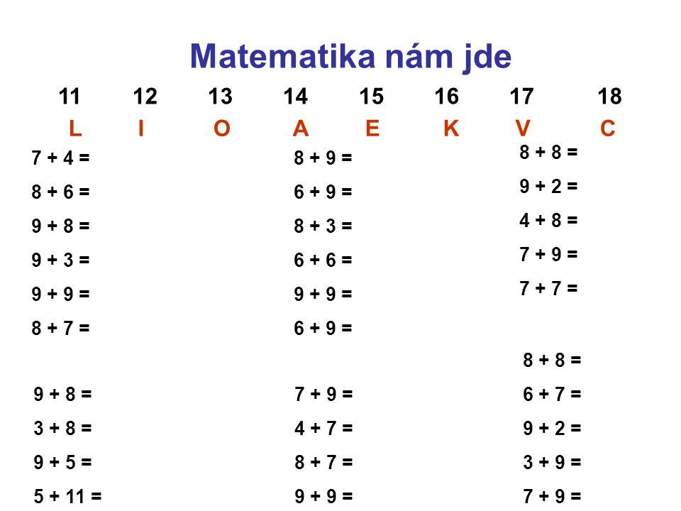 Matematika nám jde 11 12 13 14 15 16 17 18 L I O A E K V C 8 + 8 =