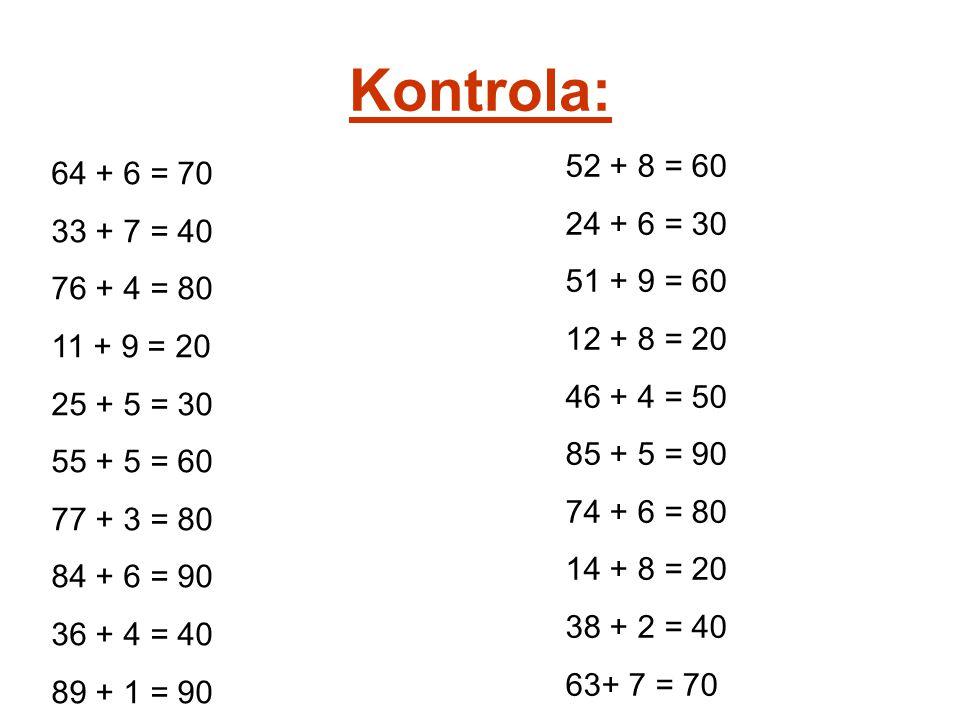 Kontrola: 52 + 8 = 60. 24 + 6 = 30. 51 + 9 = 60. 12 + 8 = 20. 46 + 4 = 50. 85 + 5 = 90. 74 + 6 = 80.
