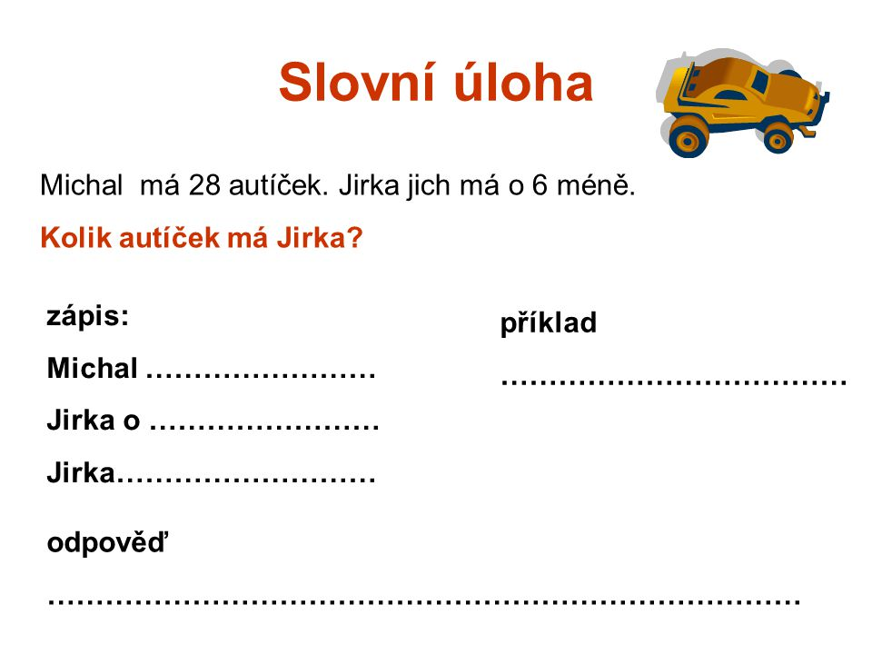 Slovní úloha Michal má 28 autíček. Jirka jich má o 6 méně.