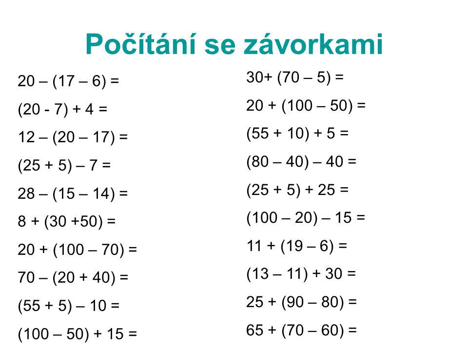 Počítání se závorkami 30+ (70 – 5) = 20 – (17 – 6) = 20 + (100 – 50) =