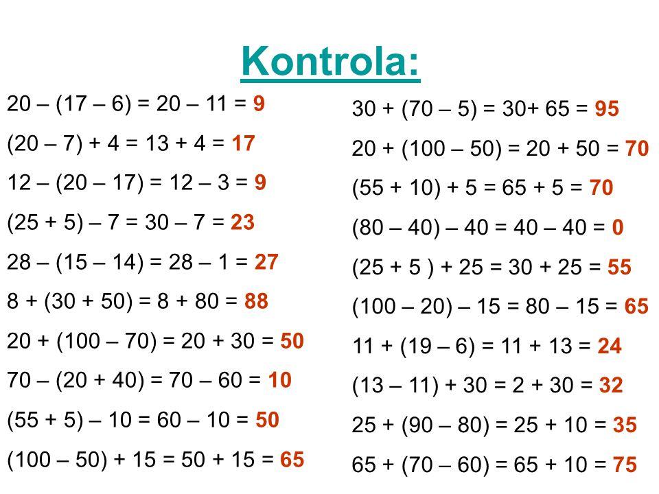 Kontrola: 20 – (17 – 6) = 20 – 11 = 9 30 + (70 – 5) = 30+ 65 = 95