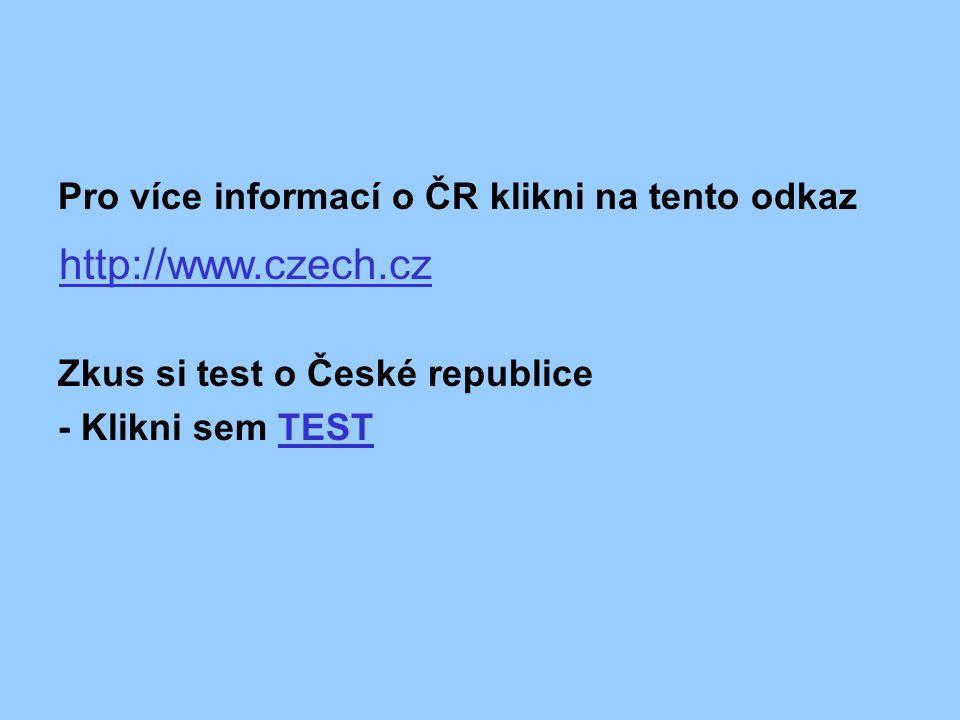 http://www.czech.cz Pro více informací o ČR klikni na tento odkaz