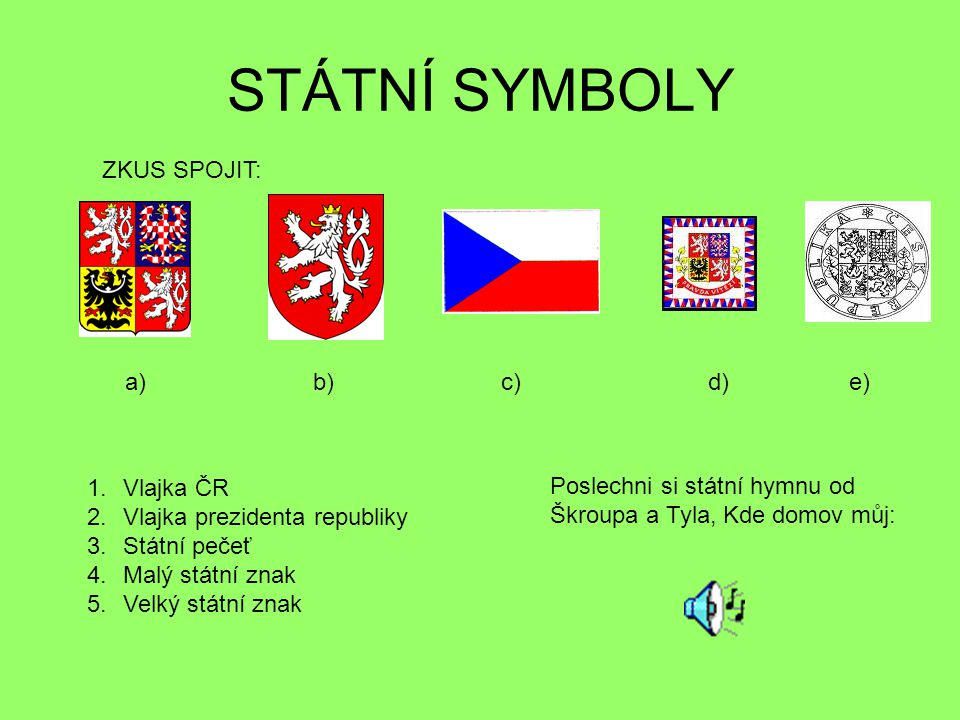 STÁTNÍ SYMBOLY ZKUS SPOJIT: a) b) c) d) e) Vlajka ČR