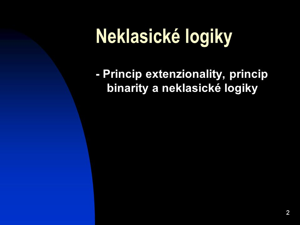 Neklasické logiky - Princip extenzionality, princip binarity a neklasické logiky
