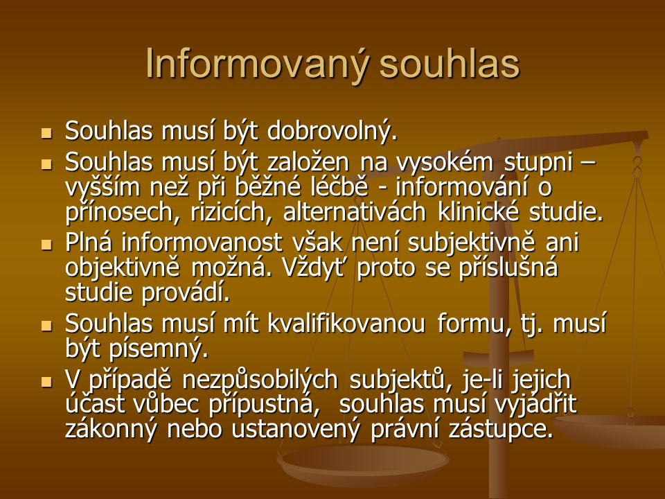 Informovaný souhlas Souhlas musí být dobrovolný.