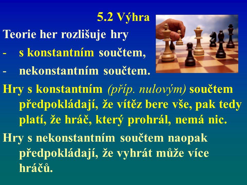 5.2 Výhra Teorie her rozlišuje hry s konstantním součtem,