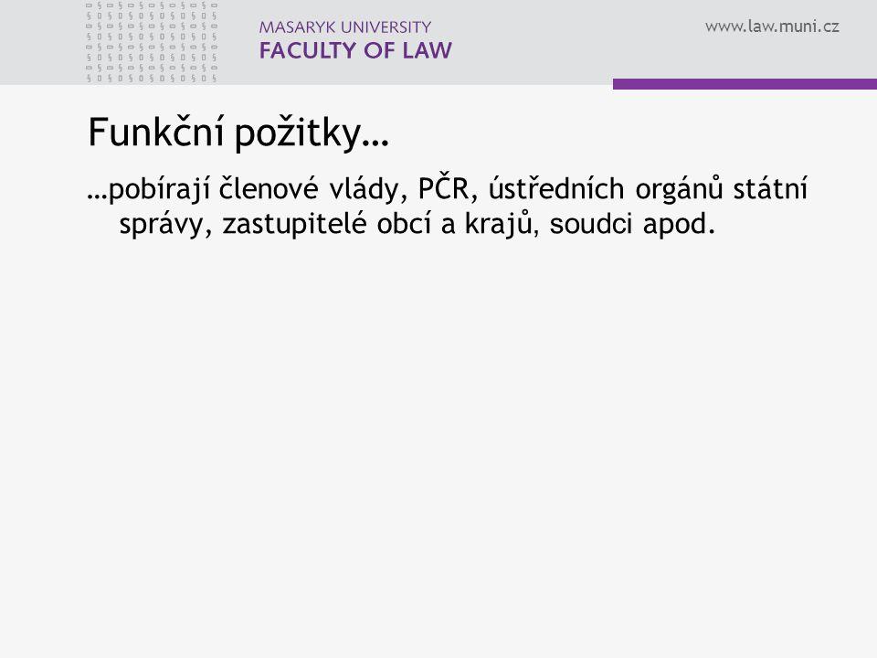 Funkční požitky… …pobírají členové vlády, PČR, ústředních orgánů státní správy, zastupitelé obcí a krajů, soudci apod.
