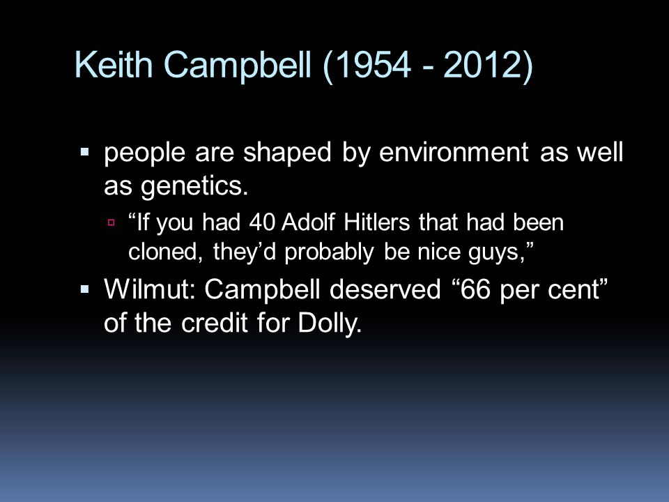 Keith Campbell (1954 - 2012) people are shaped by environment as well as genetics.