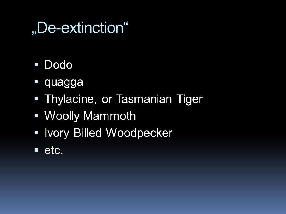 """De-extinction Dodo quagga Thylacine, or Tasmanian Tiger"