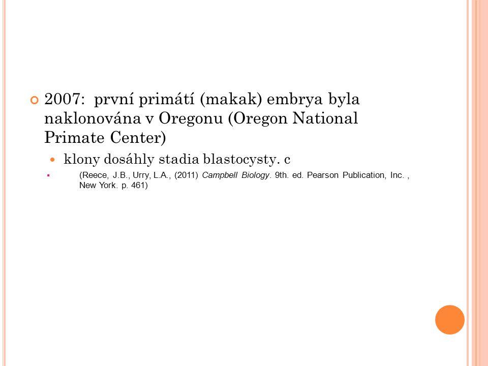 2007: první primátí (makak) embrya byla naklonována v Oregonu (Oregon National Primate Center)