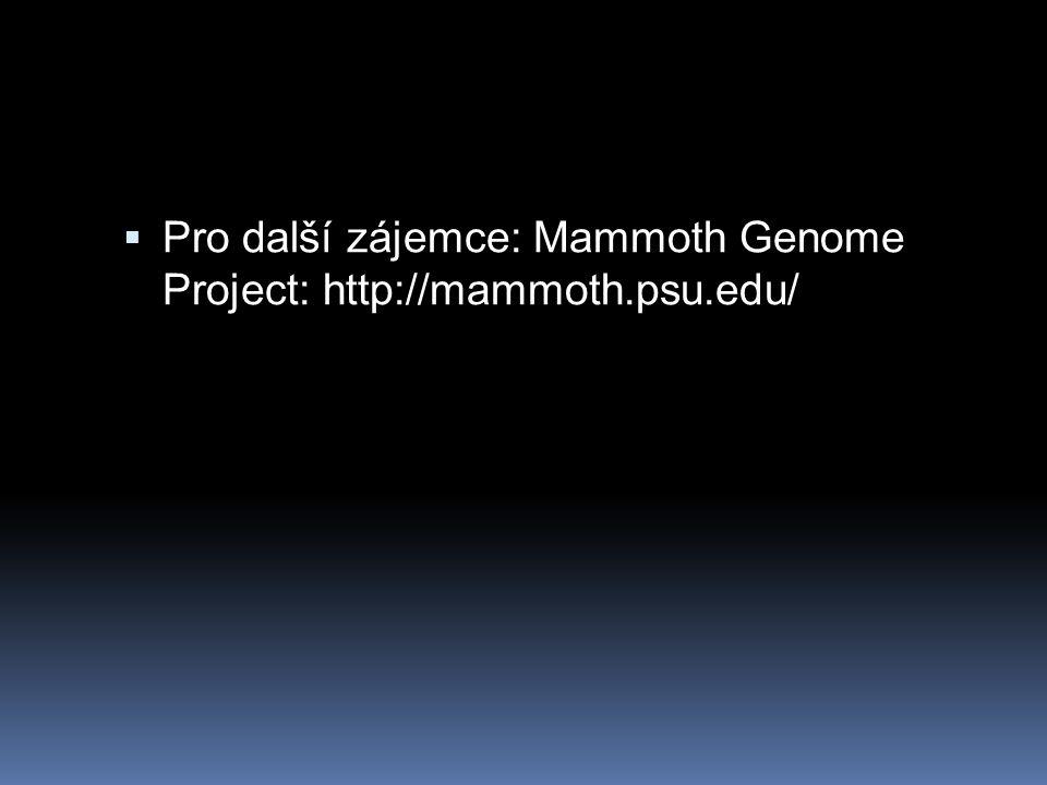 Pro další zájemce: Mammoth Genome Project: http://mammoth.psu.edu/