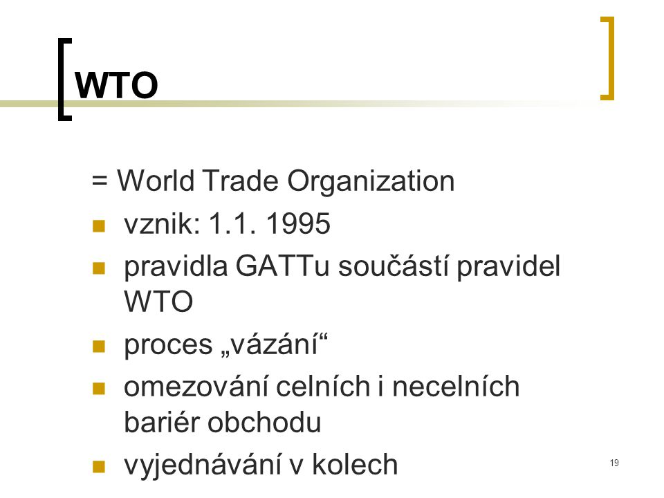 WTO = World Trade Organization vznik: 1.1. 1995